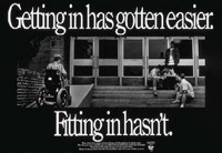 A wheelchair user enters a building by way of a ramp while a group of people sits on the steps a distance away. The caption of this poster reads 'Getting in has gotten easier. Fitting in hasn't.'